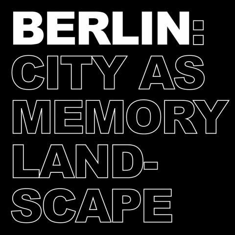 Berlin - City as Memory Landscape